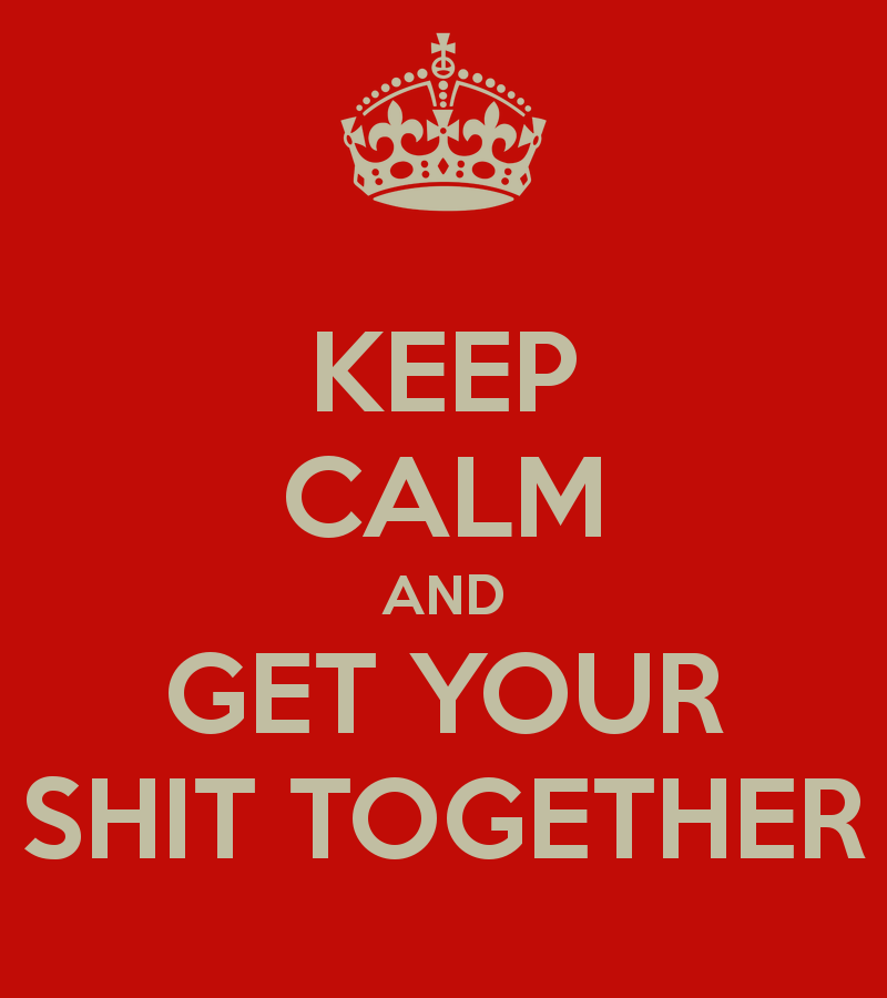 keep-calm-and-get-your-shit-together-5