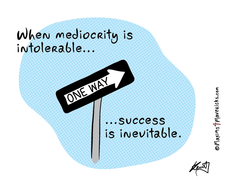When mediocrity is intolerable Kent Healy