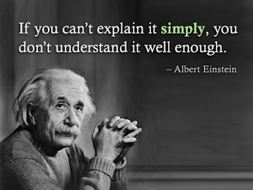 einstein if you cant explain it simply you dont understand it well enough